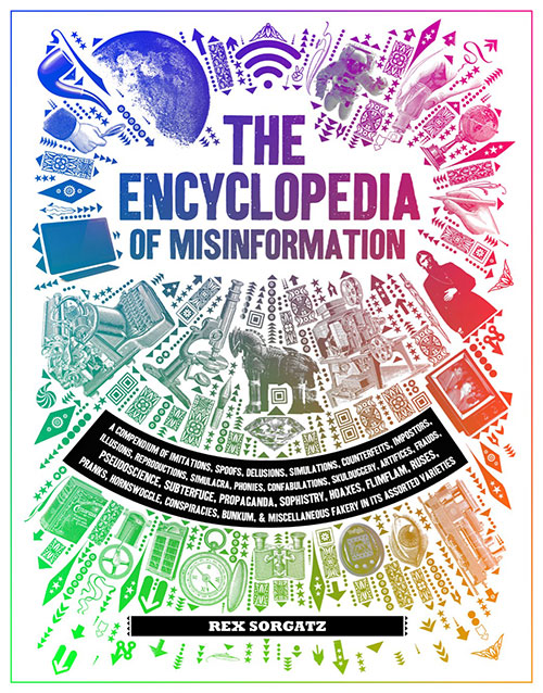 I have a book coming out at the end of this month! If you once enjoyed this  blog, you will likely find The Encyclopedia of Misinformation a delight.